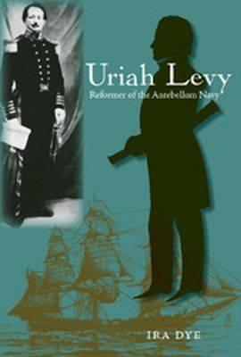 Uriah Levy: Reformer of the Antebellum Navy (Hardback)