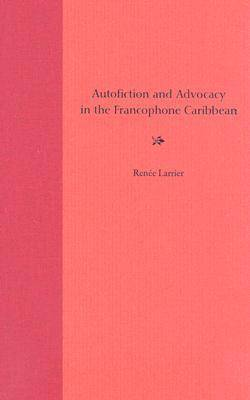 Autofiction and Advocacy in the Francophone Caribbean (Hardback)