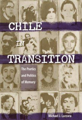 Chile in Transition: The Poetics and Politics of Memory (Hardback)