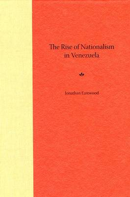 The Rise of Nationalism in Venezuela (Hardback)