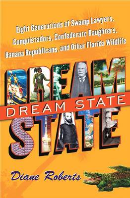 Dream State: Eight Generations of Swamp Lawyers, Conquistadors, Confederate Daughters, Banana Republicans, and Other Florida Wildlife (Paperback)
