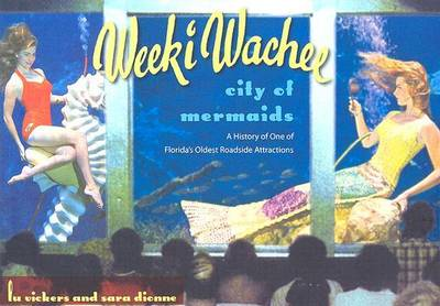 Weeki Wachee, City of Mermaids: A History of One of Florida's Oldest Roadside Attractions (Hardback)