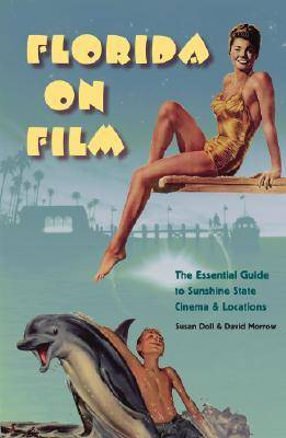 Florida on Film: The Essential Guide to Sunshine State Cinema and Locations (Paperback)