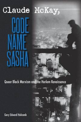 Claude McKay, Code Name Sasha: Queer Black Marxism and the Harlem Renaissance (Hardback)