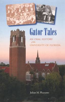 Gator Tales: An Oral History of the University of Florida (Hardback)