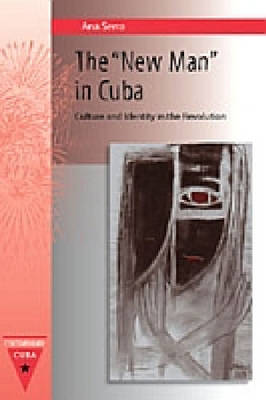 "The """"New Man"""" in Cuba: Culture and Identity in the Revolution - Contemporary Cuba (Hardback)"