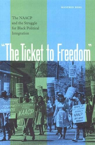 The Ticket to Freedom: The NAACP and the Struggle for Black Political Integration (Paperback)