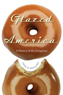 Glazed America: A History of the Doughnut (Hardback)