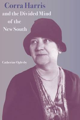 Corra Harris and the Divided Mind of the New South (Hardback)