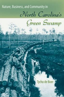 Nature, Business, and Community in North Carolina's Green Swamp (Hardback)
