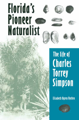 Florida'S Pioneer Naturalist: The Life of Charles Torrey Simpson (Paperback)