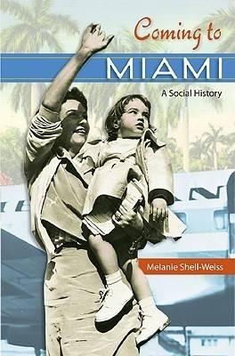 Coming to Miami: A Social History - Sunbelt Studies (Hardback)