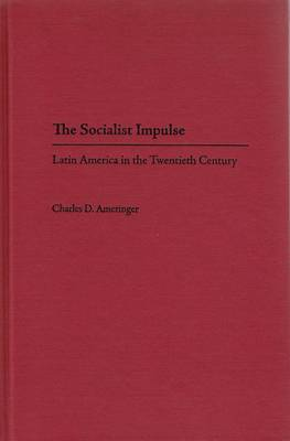 The Socialist Impulse: Latin America in the Twentieth Century (Hardback)