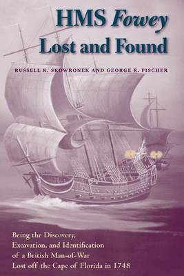 "HMS """"Fowey"""" Lost and Found: Being the Discovery, Excavation, and Identification of a British Man-of-war Lost Off the Cape of Florida in 1748 - New Perspectives on Maritime History & Nautical Archaeology (Hardback)"