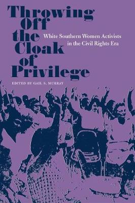 Throwing Off the Cloak of Privilege: White Southern Women Activists in the Civil Rights Era (Paperback)