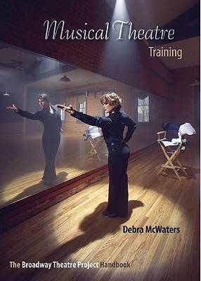 Musical Theatre Training: The Broadway Theatre Project Handbook (Paperback)
