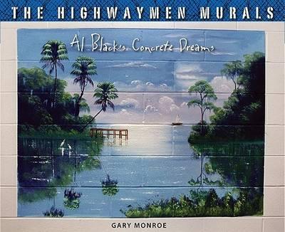 The Highwaymen Murals: Al Black's Concrete Dreams (Hardback)