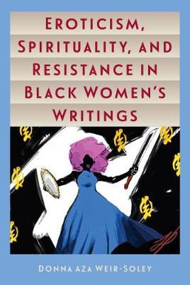 Eroticism, Spirituality, and Resistance in Black Women's Writings (Hardback)