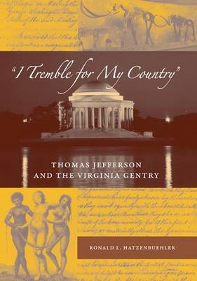 I Tremble for My Country: Thomas Jefferson and the Virginia Gentry - Southern Dissent Series (Paperback)