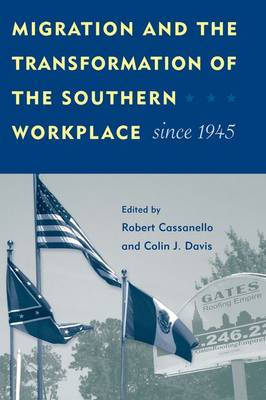 Migration And The Transformation Of The Southern Workplace Since 1945 (Hardback)