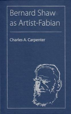 Bernard Shaw As Artist-Fabian - The Florida Bernard Shaw Series (Hardback)