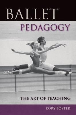 Ballet Pedagogy: The Art of Teaching (Paperback)