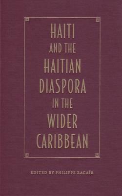 Haiti And The Haitian Diaspora In The Wider Caribbean - New World Diasporas (Hardback)