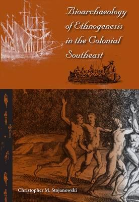 Bioarchaeology of Ethnogenesis in the Colonial Southeast - Florida Museum of Natural History: Ripley P.Bullen Series (Hardback)