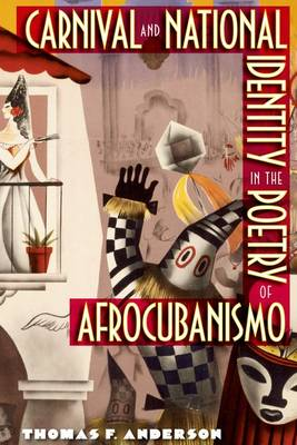 Carnival And National Identity In The Poetry Of Afrocubanismo (Hardback)