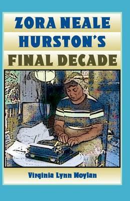 Zora Neale Hurston's Final Decade (Hardback)
