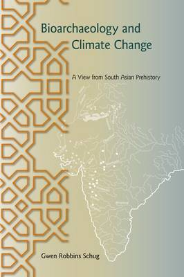 Bioarchaeology and Climate Change: A View from South Asian Prehistory (Hardback)