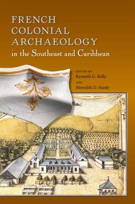 French Colonial Archaeology in the Southeast and Caribbean (Hardback)