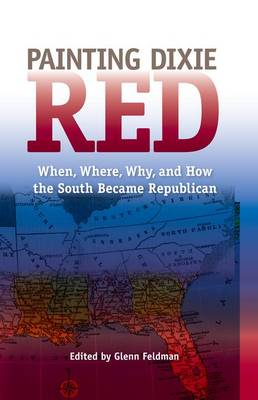 Painting Dixie Red: When, Where, Why, and How the South Became Republican (Hardback)