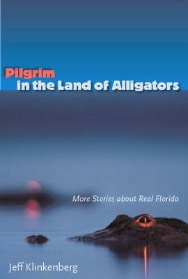 Pilgrim in the Land of Alligators: More Stories about Real Florida (Paperback)