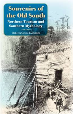 Souvenirs of the Old South: Northern Tourism and Southern Mythology (Hardback)