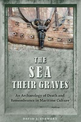 The Sea Their Graves: An Archaeology of Death and Remembrance in Maritime Culture (Hardback)