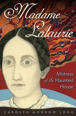 Madame Lalaurie, Mistress of the Haunted House (Hardback)