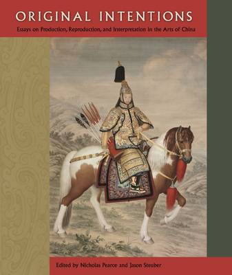 Original Intentions: Essays on Production, Reproduction, and Interpretation in the Arts of China (Hardback)