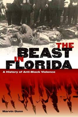 The Beast in Florida: A History of Anti-Black Violence (Hardback)