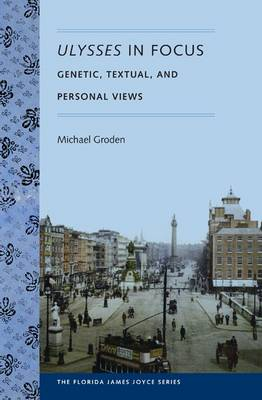 Ulysses in Focus: Genetic, Textual, and Personal Views (Paperback)