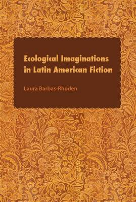 Ecological Imaginations in Latin American Fiction (Paperback)