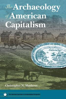 The Archaeology of American Capitalism - The American Experience in Archaeological Perspective (Paperback)