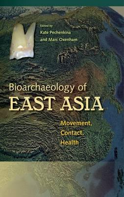 Bioarchaeology of East Asia: Movement, Contact, Health (Hardback)