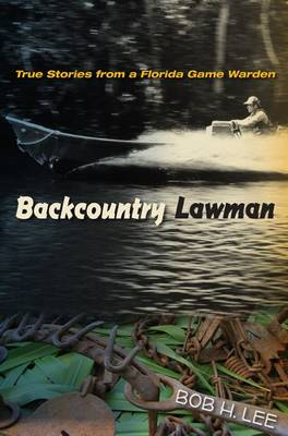 Backcountry Lawman: True Stories from a Florida Game Warden (Hardback)