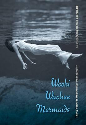 Weeki Wachee Mermaids: Thirty Years of Underwater Photography (Hardback)