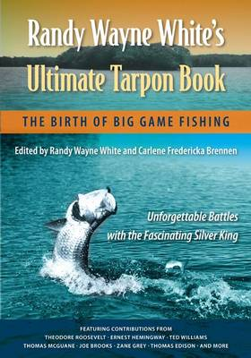 Randy Wayne White's Ultimate Tarpon Book: The Birth of Big Game Fishing (Paperback)