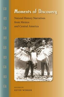 Moments of Discovery: Natural History Narratives from Mexico and Central America (Paperback)