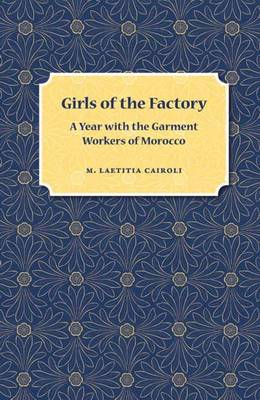 Girls of the Factory: A Year with the Garment Workers of Morocco (Paperback)