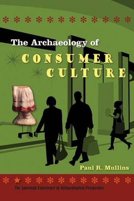 The Archaeology of Consumer Culture - The American Experience in Archaeological Perspective (Paperback)