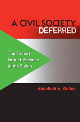 A Civil Society Deferred: The Tertiary Grip of Violence in the Sudan (Paperback)